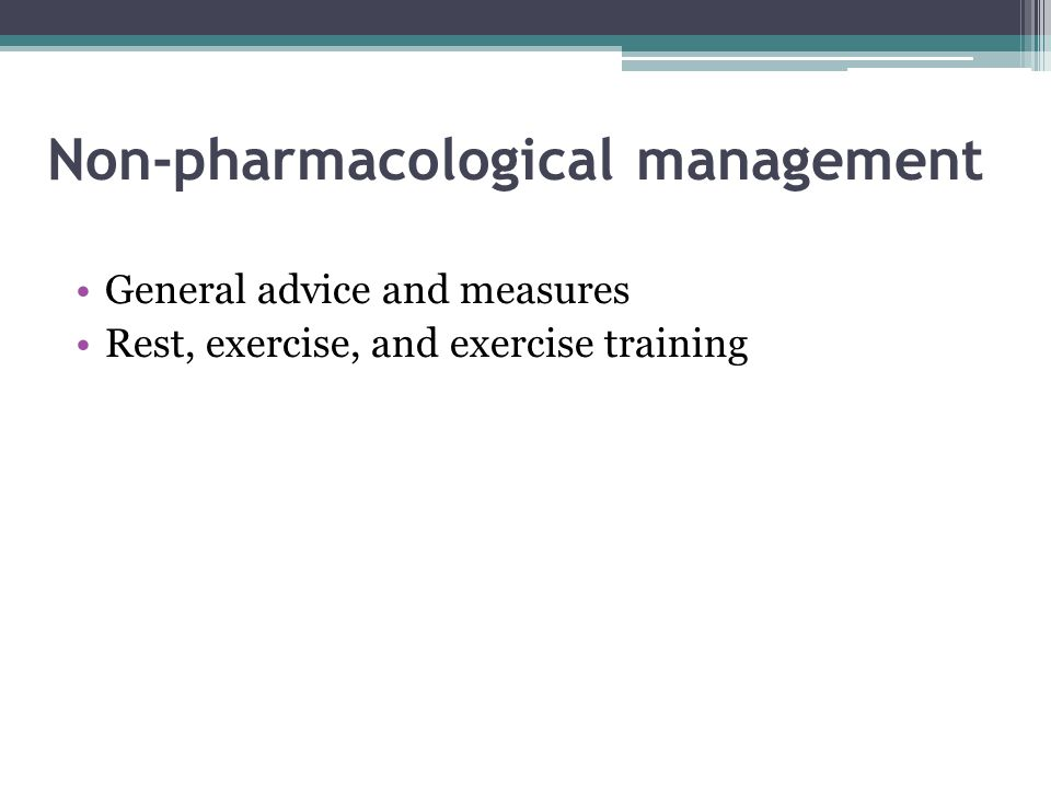 Non-pharmacological management General advice and measures Rest, exercise, and exercise training