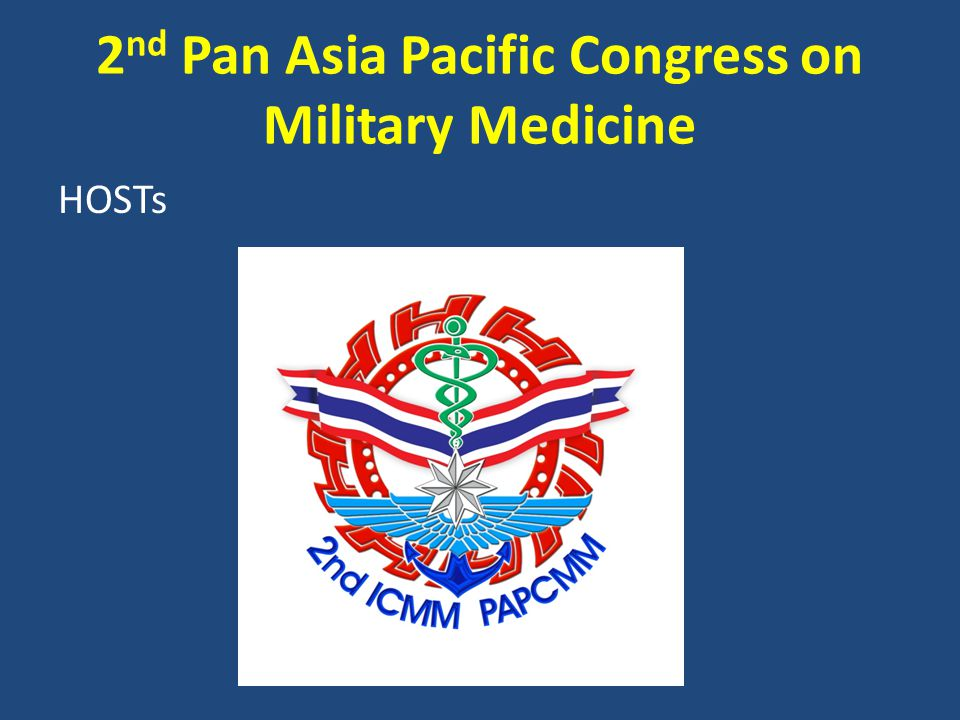 2 nd Pan Asia Pacific Congress on Military Medicine November 27 - 30, 2012 Centara Grand at Central World