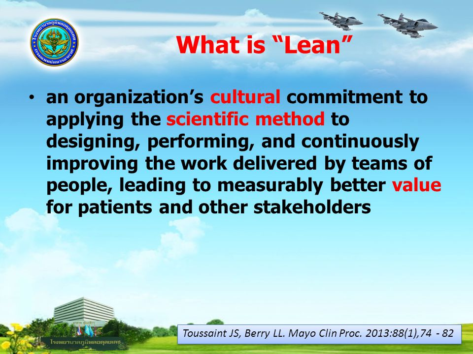 "What is ""Lean"" an organization's cultural commitment to applying the scientific method to designing, performing, and continuously improving the work d"