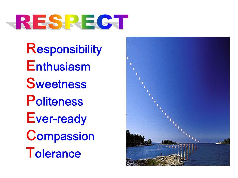 R esponsibility E nthusiasm S weetness P oliteness E ver-ready C ompassion T olerance
