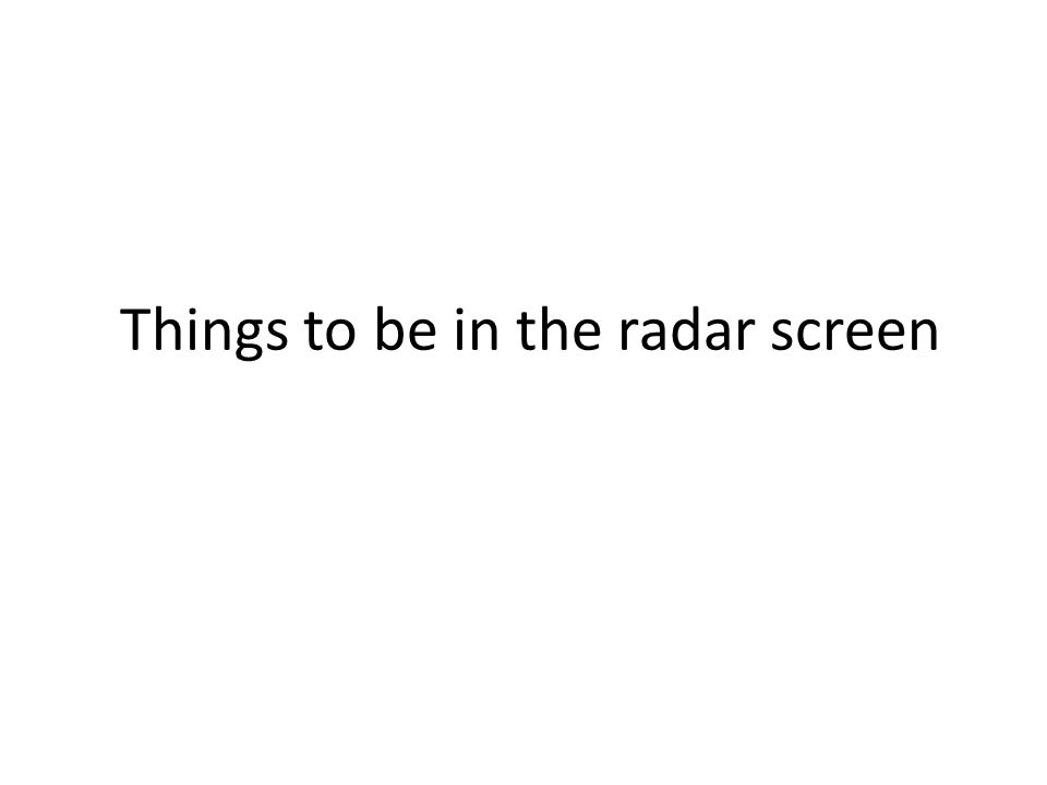 Things to be in the radar screen