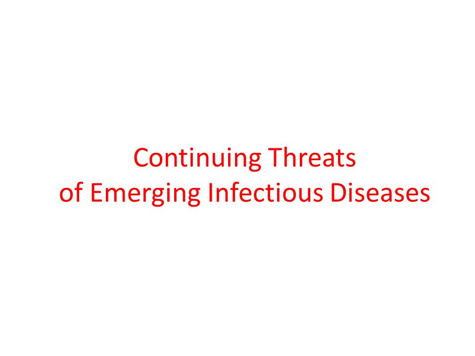 Continuing Threats of Emerging Infectious Diseases