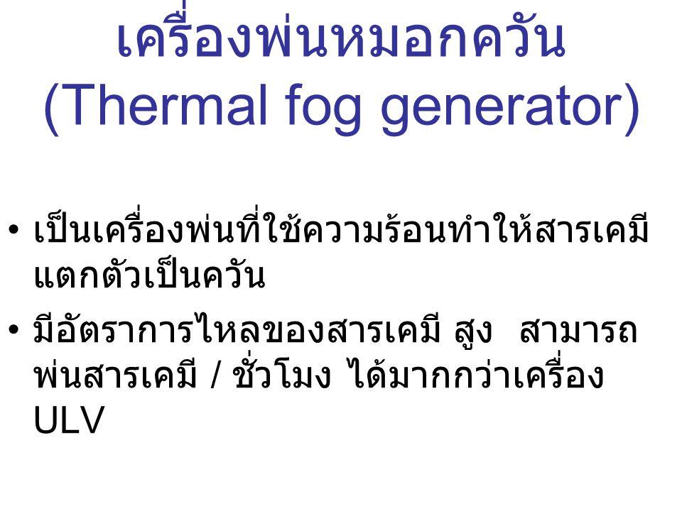 เครื่องพ่นหมอกควัน (Thermal fog generator) เป็นเครื่องพ่นที่ใช้ความร้อนทำให้สารเคมี แตกตัวเป็นควัน มีอัตราการไหลของสารเคมี สูง สามารถ พ่นสารเคมี / ชั่