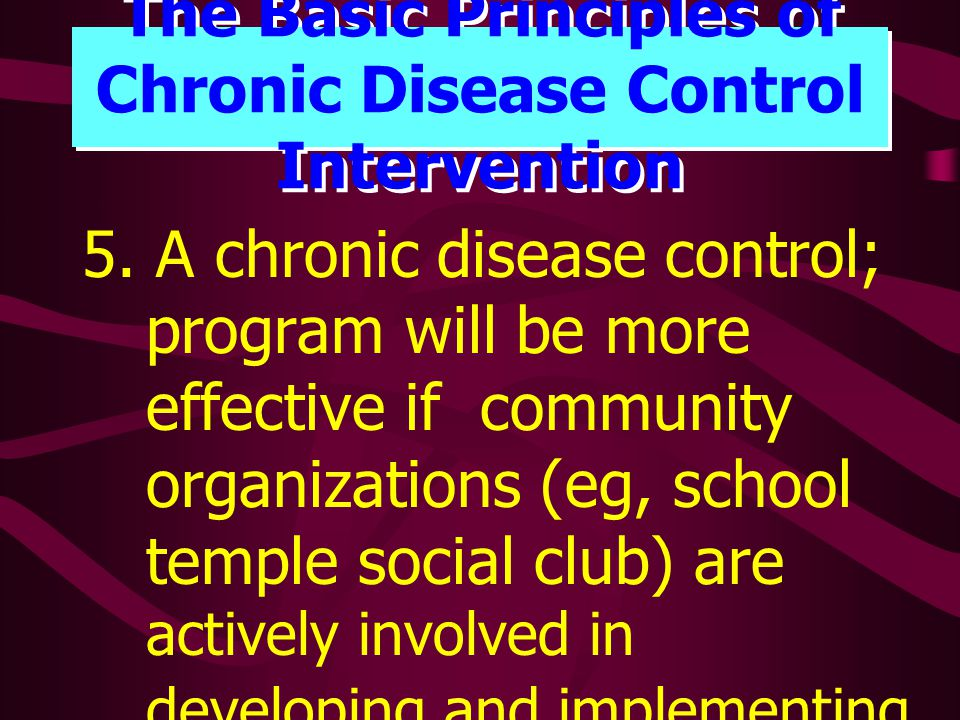 The Basic Principles of Chronic Disease Control Intervention 6.