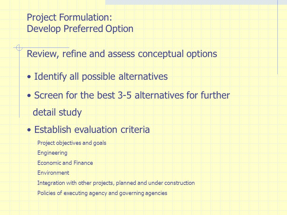 Project Formulation: Develop Preferred Option Review, refine and assess conceptual options Collecting additional field data and design information Topographic map Soil investigation Design standards and design criteria Operation criteria Forecast travel demand Conceptual design to the level that alternatives can be evaluated considering technology and capacity requirements