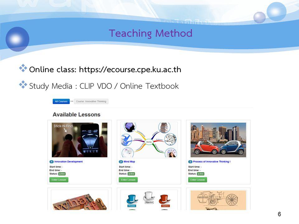 Teaching Method  Online class: https://ecourse.cpe.ku.ac.th  Study Media : CLIP VDO / Online Textbook 6