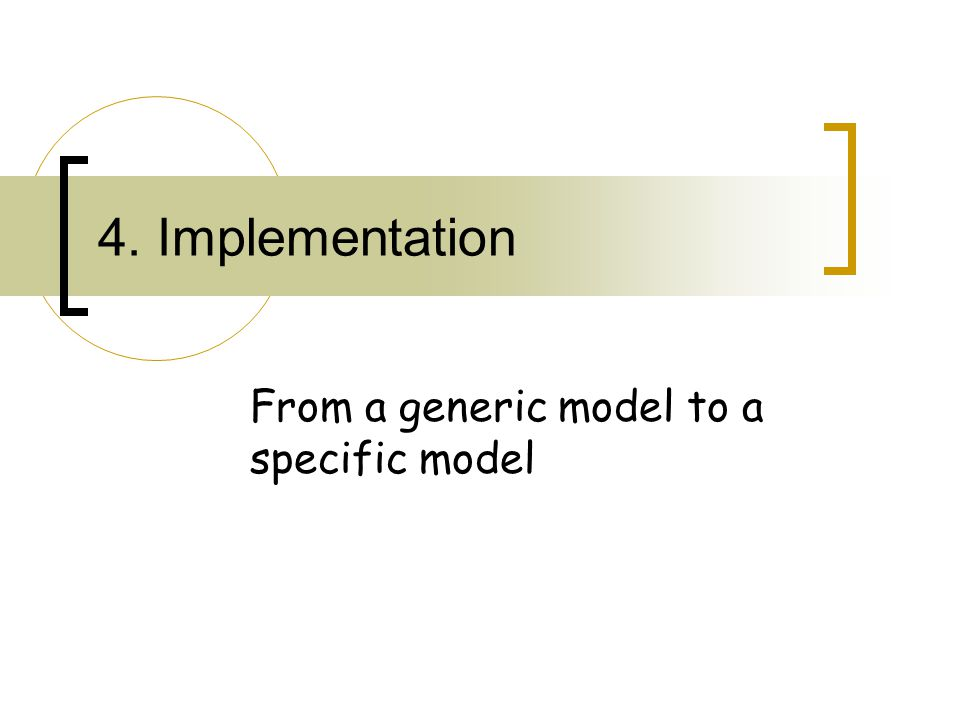 4. Implementation From a generic model to a specific model
