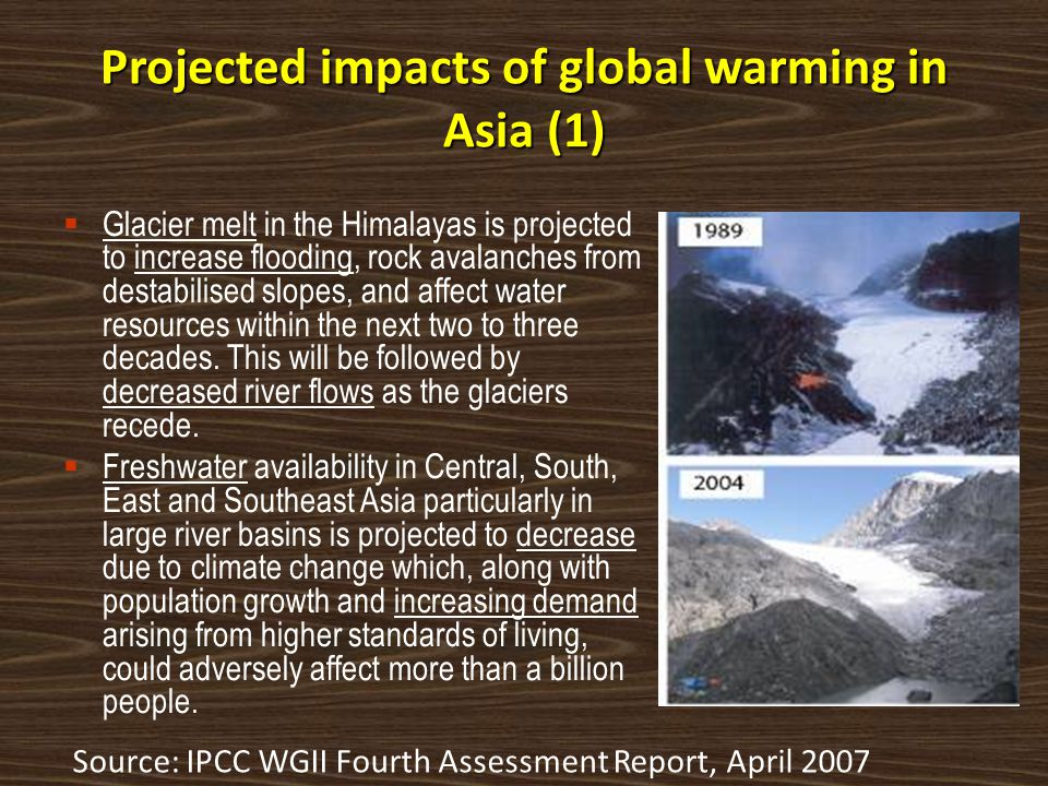 Projected impacts of global warming in Asia (1)  Glacier melt in the Himalayas is projected to increase flooding, rock avalanches from destabilised s