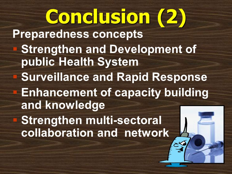 Conclusion (2) Preparedness concepts  Strengthen and Development of public Health System  Surveillance and Rapid Response  Enhancement of capacity