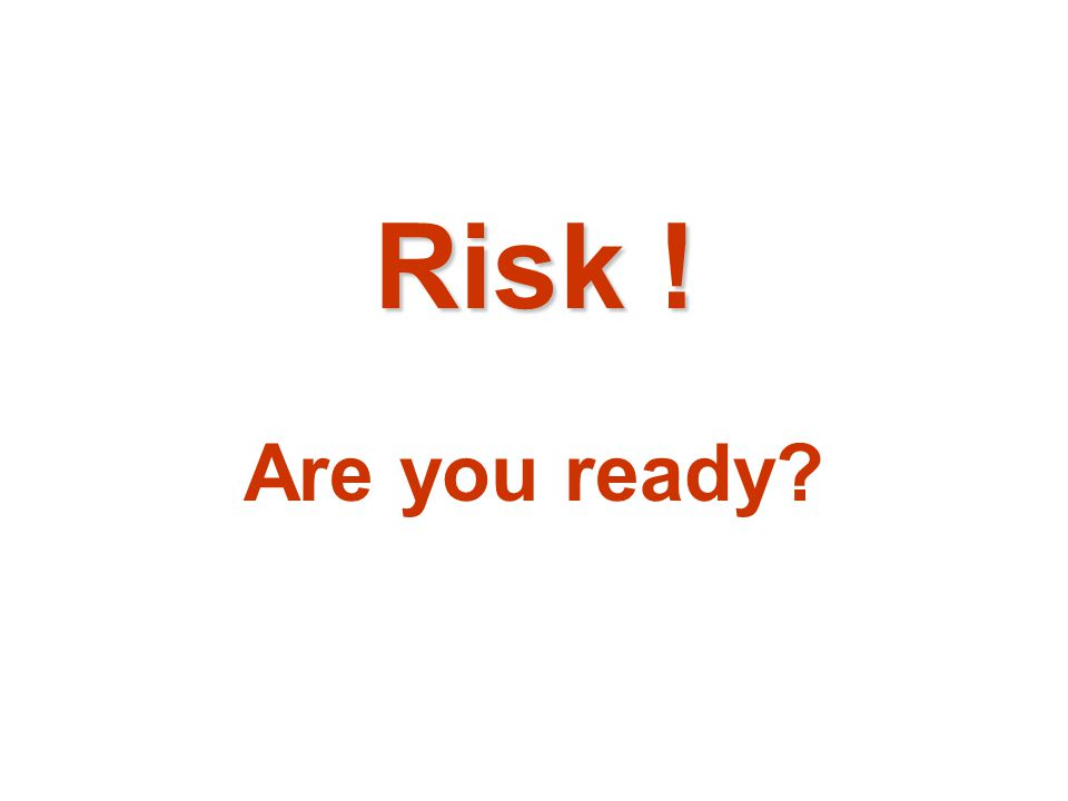 Risk ! Are you ready