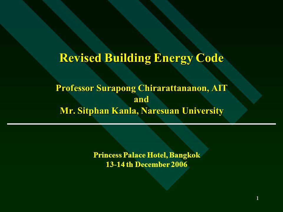 1 Revised Building Energy Code Professor Surapong Chirarattananon, AIT and Mr.