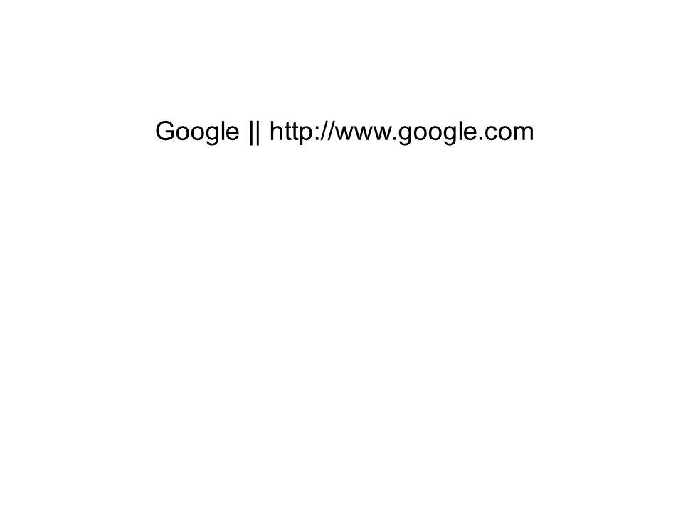 Google || http://www.google.com