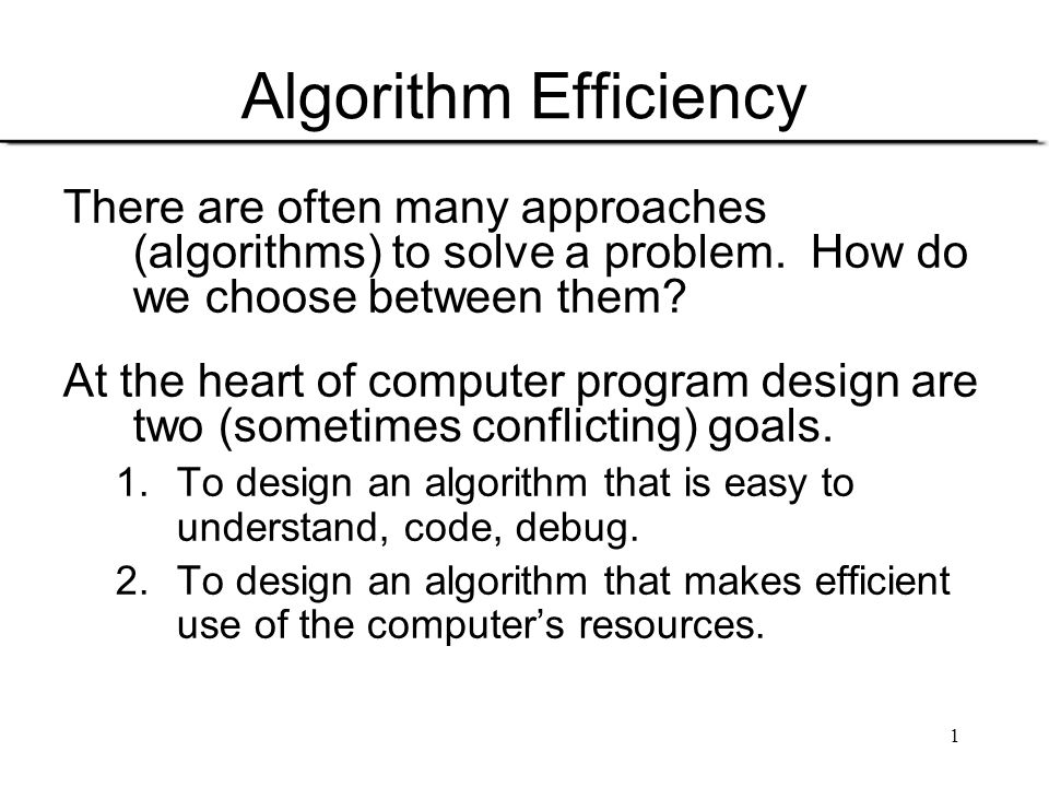 2 Algorithm Efficiency (cont) Goal (1) is the concern of Software Engineering.