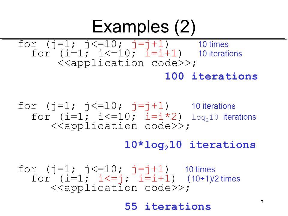 7 Examples (2) for (j=1; j<=10; j=j+1) 10 times for (i=1; i<=10; i=i+1) 10 iterations >; 100 iterations for (j=1; j<=10; j=j+1) 10 iterations for (i=1