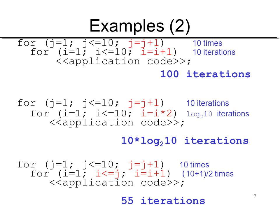 8 Example: Input Size = n for (i=1; i<=n; i=i+1) T(n) = n >; for (i=1; i<=n; i=i+2) T(n) = n/2 >; for (i=1; i<n; i=i*2) >; T(n) for (i=n; i>=1; i=i/2) >;