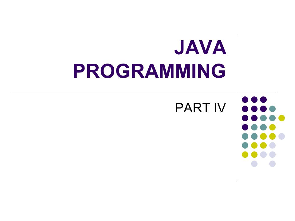JAVA PROGRAMMING PART IV