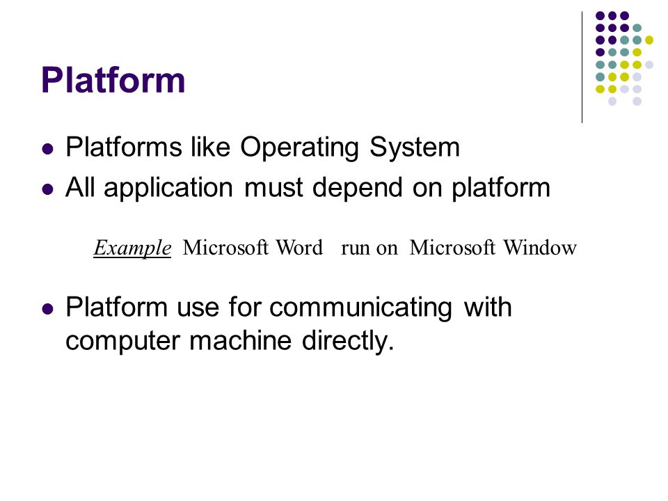 Java is Platform Java have own platform, named java virtual machine So, java can run on any OS because of java virtual machine.