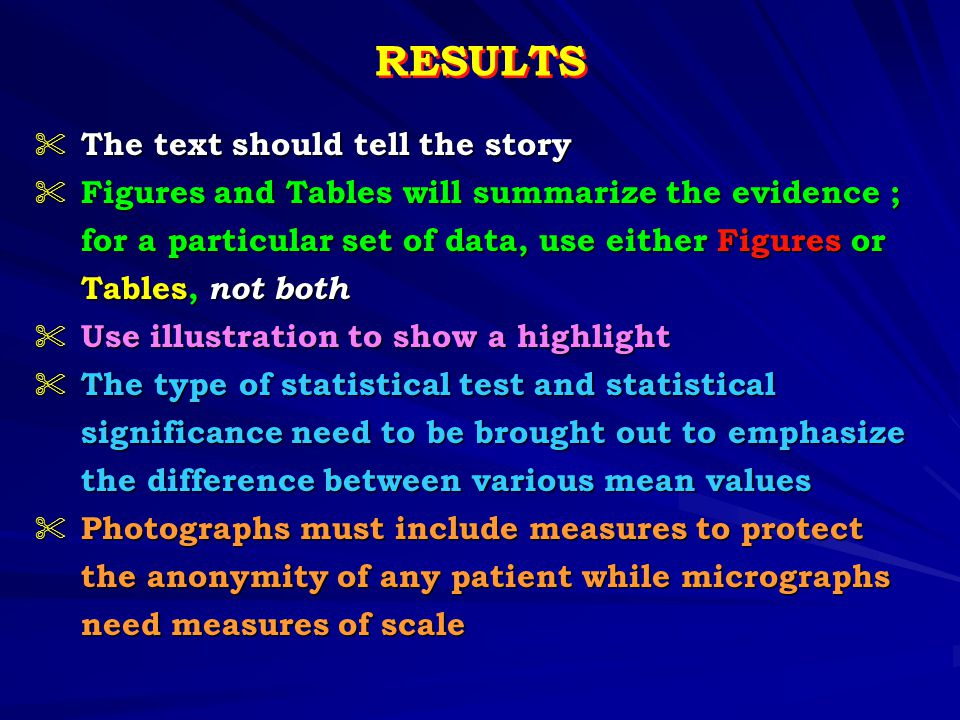 RESULTS  The text should tell the story  Figures and Tables will summarize the evidence ; for a particular set of data, use either Figures or for a