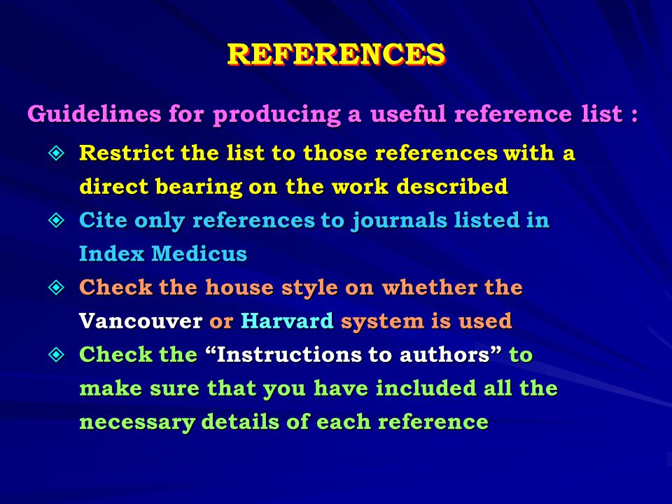 REFERENCES  Restrict the list to those references with a direct bearing on the work described direct bearing on the work described  Cite only refere