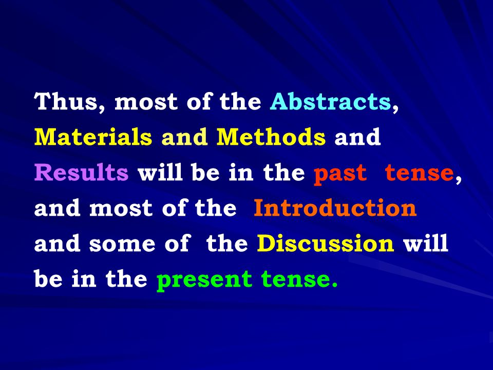 Thus, most of the Abstracts, Materials and Methods and Results will be in the past tense, and most of the Introduction and some of the Discussion will