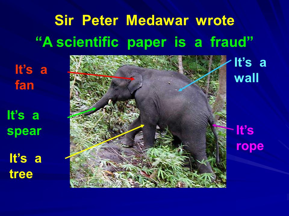 """Sir Peter Medawar wrote """"A scientific paper is a fraud"""" It's a fan It's a spear It's a tree It's rope It's a wall"""