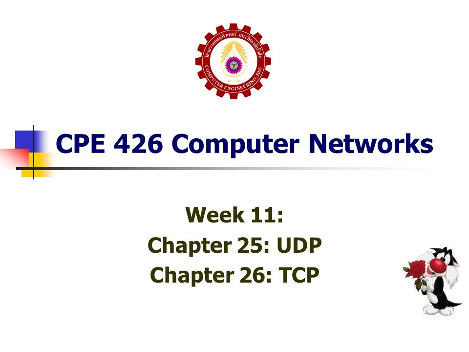 CPE 426 Computer Networks Week 11: Chapter 25: UDP Chapter 26: TCP