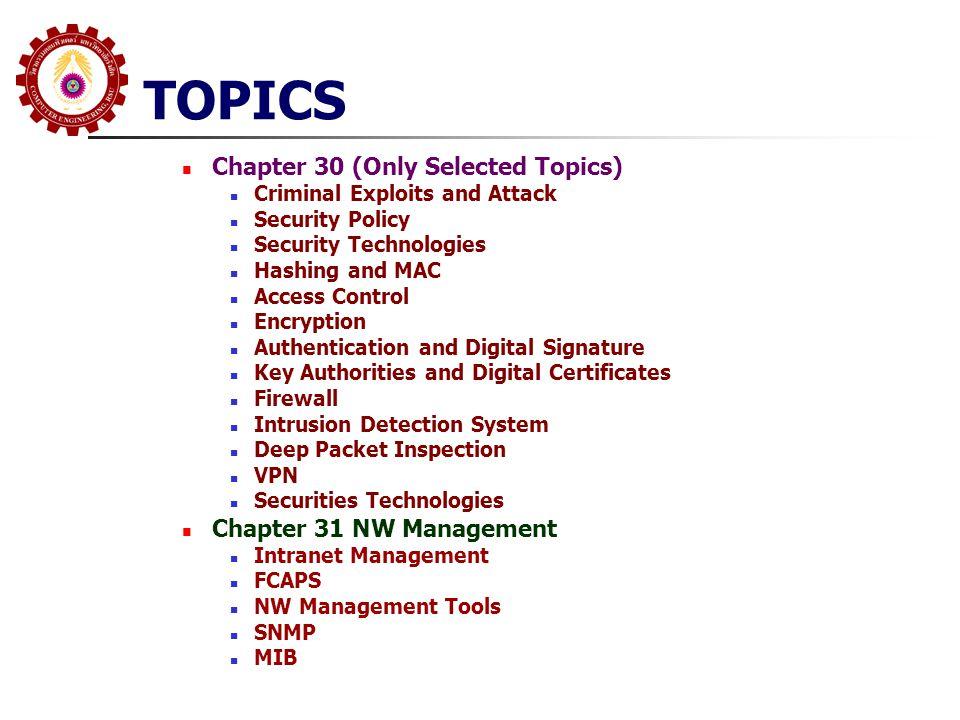 Ch.30; Major Internet Security Problems Phishing เป็นการปลอมตัวเป็น Site ที่รู้จักกันดี เช่น Web ของธนาคาร เพื่อหลอกให้ ผู้ใช้เข้าไปป้อนข้อมูล และทำการโขมยข้อมูลไป Misrepresentation เป็นการเสนอสินค้าหรือบริการที่เกินความเป็นจริง หรือสินค้าที่มีมาตรฐานต่ำ หรือสินค้าปลอม Scams เป็นการหลอกลวงในรูปแบบต่างๆ เพื่อที่จะให้ผู้ใช้ที่ไม่รู้ เข้าไปลงทุน หรือ กระทำความผิด Denial of Service (DOS) เป็นการกีดกัน Internet บาง Site เพื่อไม่ให้ผู้ใช้เข้าไปใช้งานได้หรือใช้ได้ อย่างสะดวก Loss of Control เป็นการที่ผู้บุกรุกได้เข้าไปควบคุมระบบคอมพิวเตอร์ และใช้ระบบนั้นในการ กระทำความผิด Loss of Data เป็นการโขมยข้อมูลที่สำคัญหรือเป็นความลับขององค์กรอกไปภายนอก