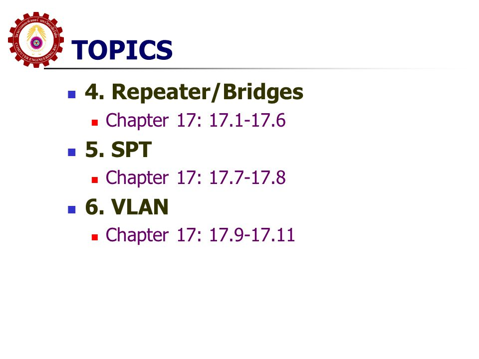 TOPICS 4. Repeater/Bridges Chapter 17: 17.1-17.6 5. SPT Chapter 17: 17.7-17.8 6. VLAN Chapter 17: 17.9-17.11