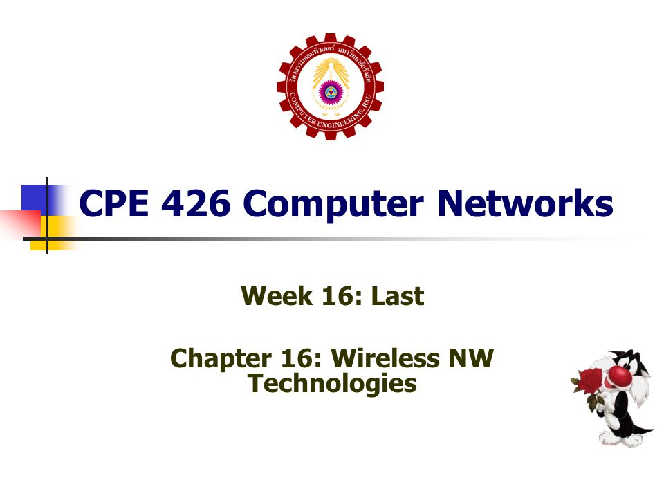 CPE 426 Computer Networks Week 16: Last Chapter 16: Wireless NW Technologies