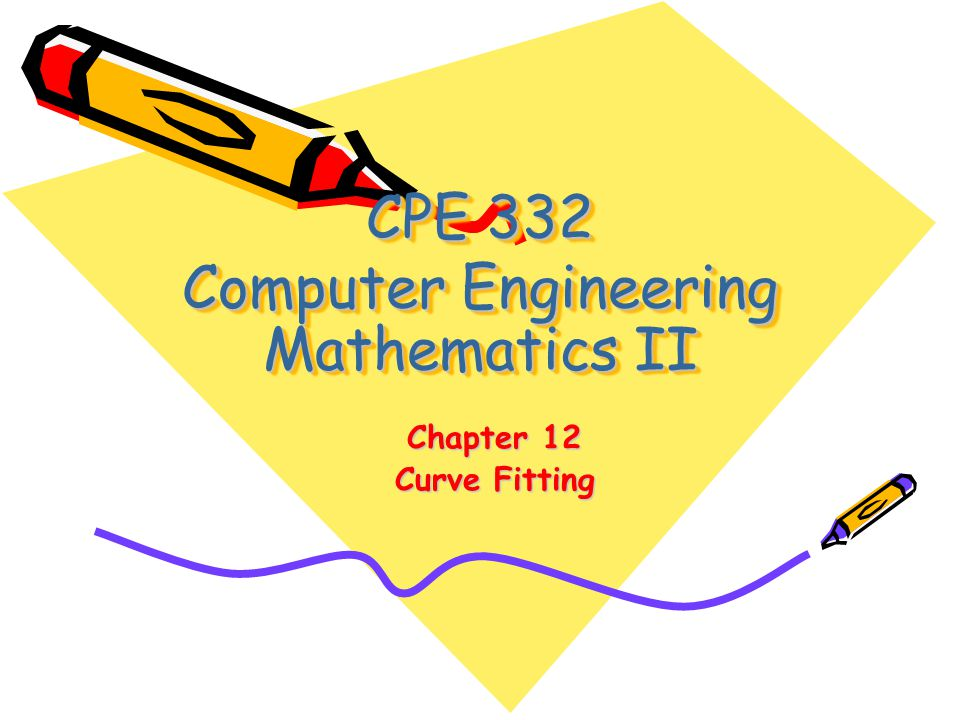 CPE 332 Computer Engineering Mathematics II Chapter 12 Curve Fitting
