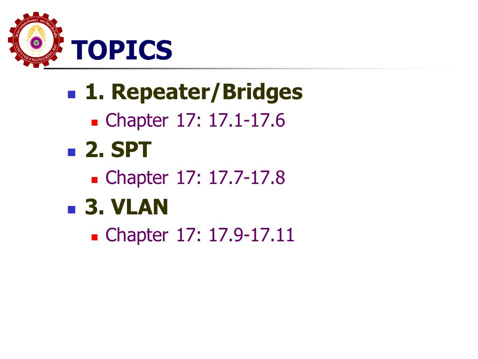 TOPICS 1. Repeater/Bridges Chapter 17: 17.1-17.6 2. SPT Chapter 17: 17.7-17.8 3. VLAN Chapter 17: 17.9-17.11