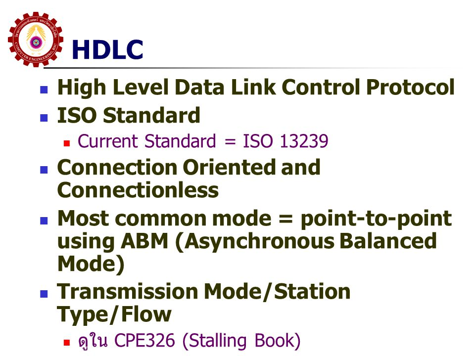 HDLC High Level Data Link Control Protocol ISO Standard Current Standard = ISO 13239 Connection Oriented and Connectionless Most common mode = point-t