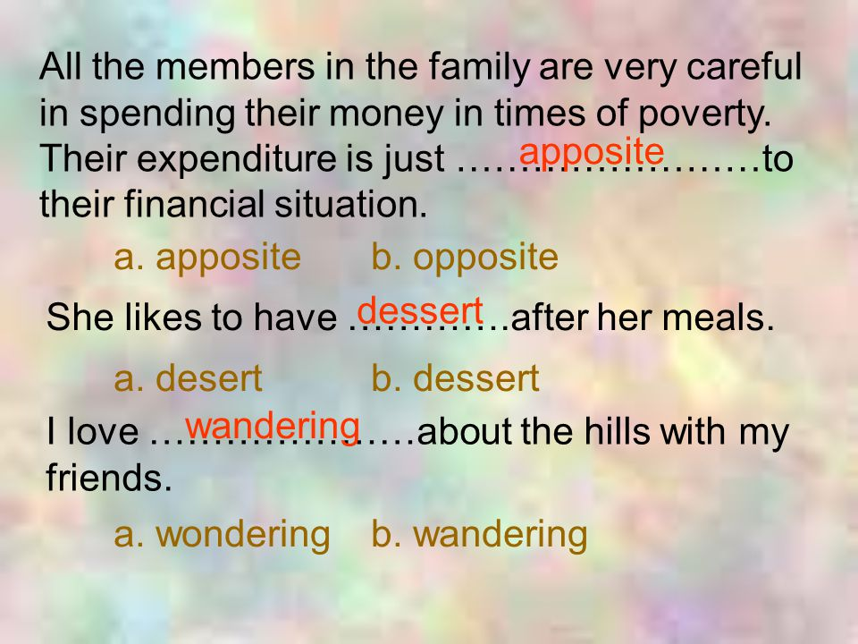 All the members in the family are very careful in spending their money in times of poverty.