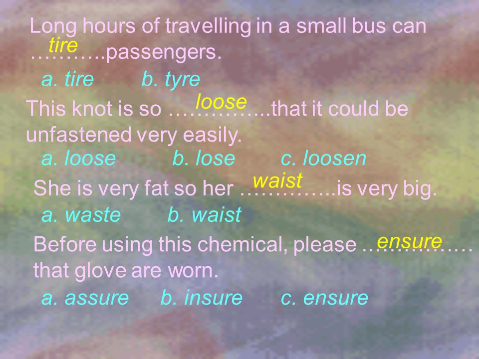 Long hours of travelling in a small bus can ………..passengers.