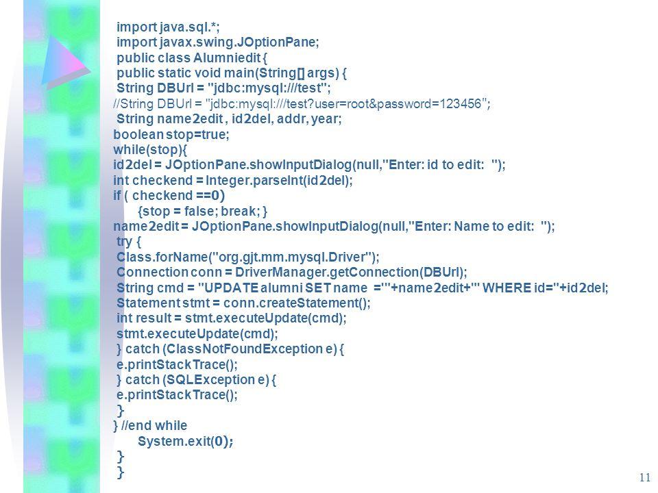 11 import java.sql.*; import javax.swing.JOptionPane; public class Alumniedit { public static void main(String[] args) { String DBUrl =