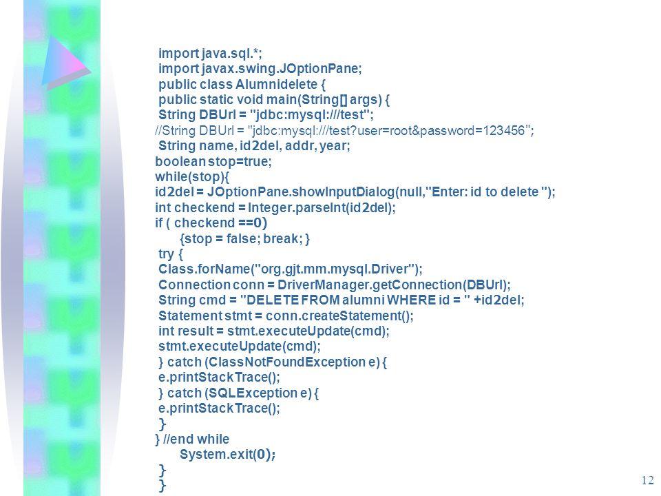12 import java.sql.*; import javax.swing.JOptionPane; public class Alumnidelete { public static void main(String[] args) { String DBUrl =