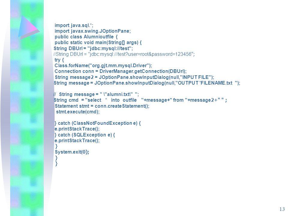 13 import java.sql.*; import javax.swing.JOptionPane; public class Alumnioutfile { public static void main(String[] args) { String DBUrl =