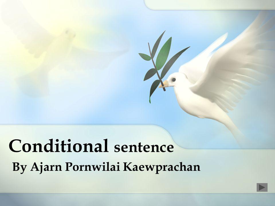Conditional sentence หรือ if clause หมายถึง ประโยคเงื่อนไข (if-clause) และส่วนที่เป็น ข้อความหลัก (main clause) ตัวอย่างเช่น If he comes, I will tell him the truth.