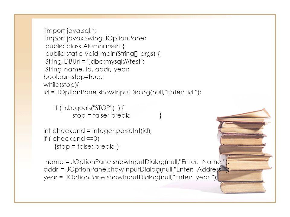 import java.sql.*; import javax.swing.JOptionPane; public class AlumniInsert { public static void main(String[] args) { String DBUrl =
