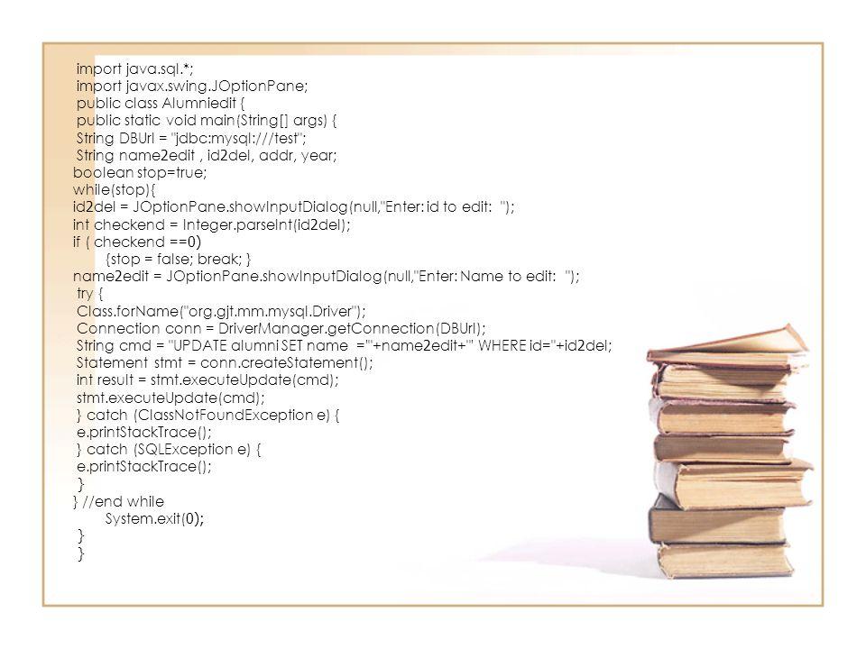 import java.sql.*; import javax.swing.JOptionPane; public class Alumniedit { public static void main(String[] args) { String DBUrl =