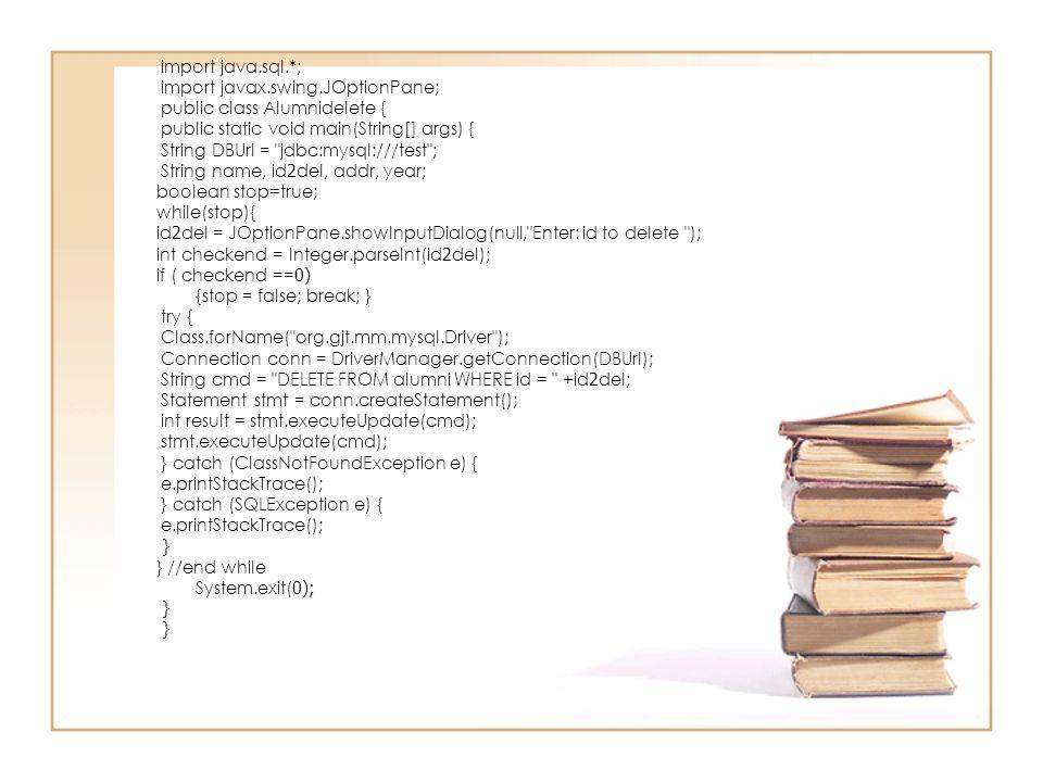 import java.sql.*; import javax.swing.JOptionPane; public class Alumnidelete { public static void main(String[] args) { String DBUrl =