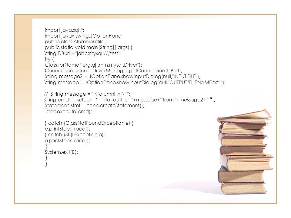 import java.sql.*; import javax.swing.JOptionPane; public class Alumnioutfile { public static void main(String[] args) { String DBUrl =