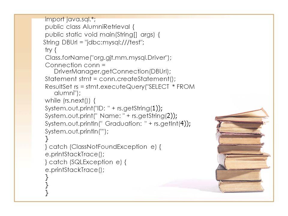 import java.sql.*; public class AlumniRetrieval { public static void main(String[] args) { String DBUrl =