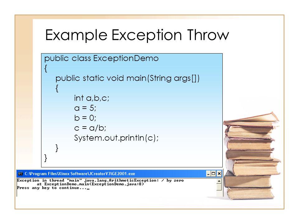 ตัวอย่างการใช้ try-catch block public class ExceptionDemo { public static void main(String args[]){ int a,b,c; a = 5; b = 0; try{ c = a/b; System.out.println(c); } catch(ArithmeticException e){ System.out.println(e); } finally{ System.out.println( End ); }