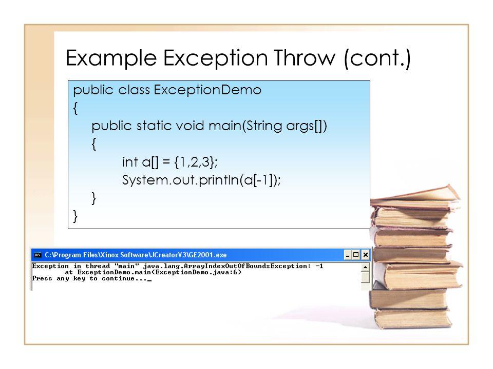 ตัวอย่างการใช้ try-catch block (cont.) public class ExceptionDemo { public static void main(String args[]) { int a[] = {1,2,3}; try{ System.out.println(a[4]); } catch(ArithmeticException e){ System.out.println(e); } catch(ArrayIndexOutOfBoundsException e){ System.out.println(e); } finally{ System.out.println( End ); }