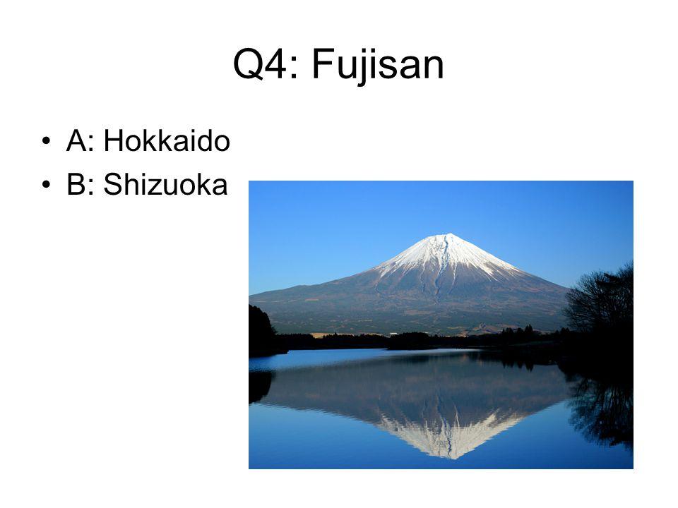 Q4: Fujisan A: Hokkaido B: Shizuoka