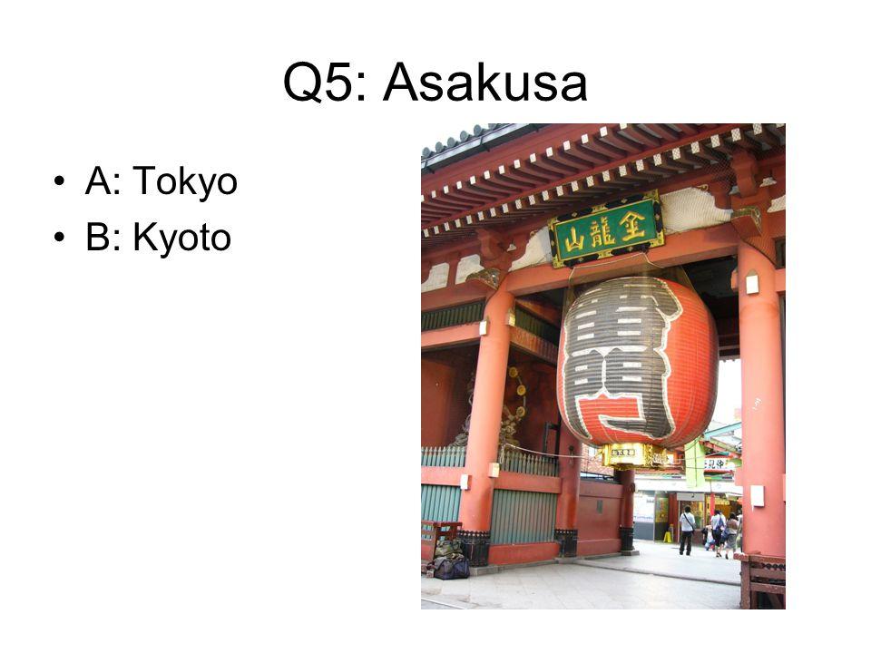 Q5: Asakusa A: Tokyo B: Kyoto