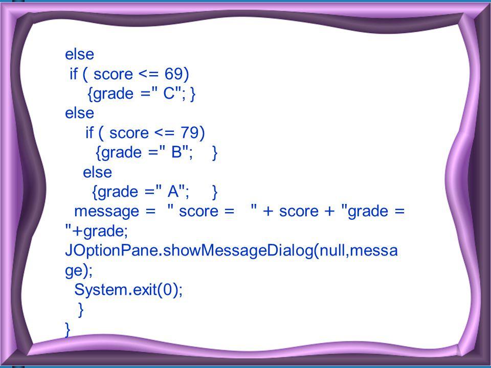 else if ( score <= 69) {grade =