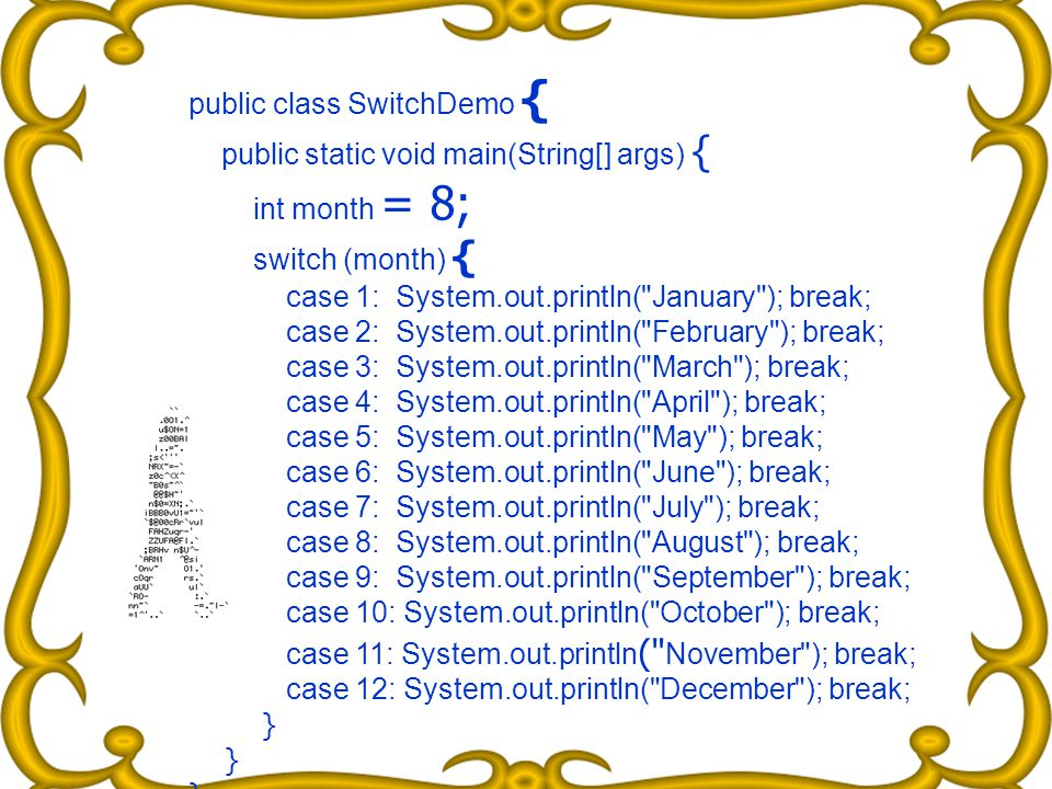 public class SwitchDemo { public static void main(String[] args) { int month = 8; switch (month) { case 1: System.out.println(