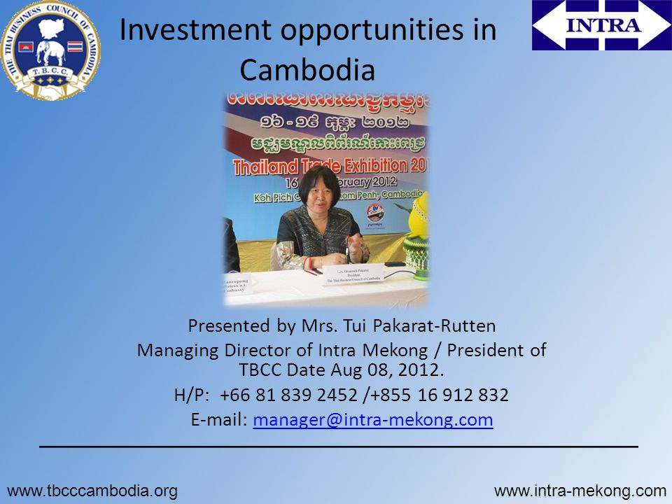 www.tbcccambodia.orgwww.intra-mekong.com Agro-business  Basic agrarian economy  Natural endowments:  Abundant land  Rich fishery resources  Organic crops  Value-added emphasis/  Food processing  New product development 22
